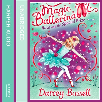 Rosa and the Special Prize (Magic Ballerina, Book 10) audiobook by Darcey Bussell