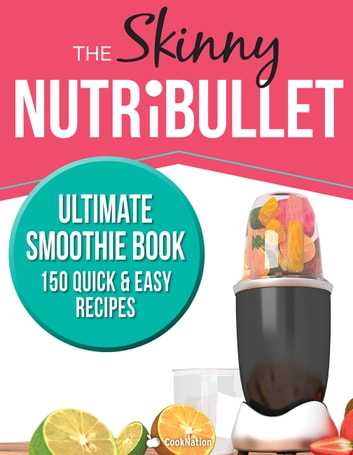 The Skinny Nutribullet Ultimate Smoothie Book ebook by Cooknation