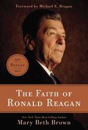 The Faith of Ronald Reagan ebook by Mary Beth Brown