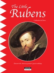 The Little Rubens - A Fun and Cultural Moment for the Whole Family! ebook by Catherine de Duve
