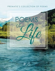 Poems of Life - Prematies Collection of Poems ebook by P. G.