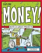 Explore Money! - With 25 Great Projects ebook by Cindy Blobaum, Bryan Stone
