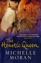 The Heretic Queen ebook by Michelle Moran