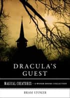 Draculas Guest - Magical Creatures, A Weiser Books Collection ebook by Stoker, Bram, Ventura,...