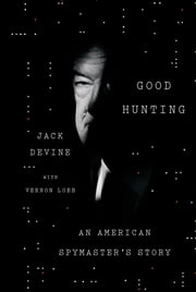 Good Hunting - An American Spymaster's Story ebook by Jack Devine,Vernon Loeb