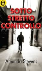 Sotto stretto controllo (eLit) ebook by Amanda Stevens
