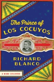 The Prince of los Cocuyos - A Miami Childhood ebook by Kobo.Web.Store.Products.Fields.ContributorFieldViewModel