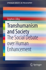 Transhumanism and Society - The Social Debate over Human Enhancement ebook by Stephen Lilley