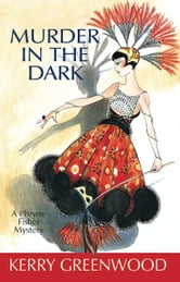 Murder in the Dark - A Phryne Fisher Mystery ebook by Kerry Greenwood