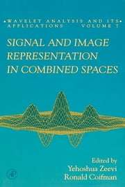 Signal and Image Representation in Combined Spaces ebook by Yehoshua Zeevi,Ronald Coifman