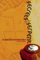 Secrets of the Serpent: In Search of the Sacred Past ebook by Gardiner, Philip