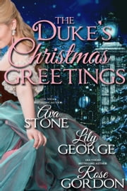 The Duke's Christmas Greetings ebook by Ava Stone,Rose Gordon,Lily George
