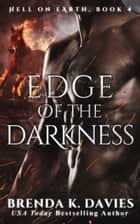 Edge of the Darkness (Hell on Earth, Book 4) ebook by Brenda K. Davies