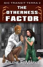 The Otherness Factor - Book 2 ebook by Arlene F. Marks