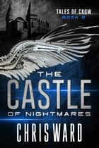 The Castle of All Nightmares - Tales of Crow, #2 ebook by Chris Ward