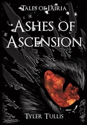 Ashes of Ascension - Tales of Iairia ebook by Tyler Tullis