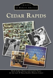 Cedar Rapids ebook by Mark Stoffer Hunter,Caitlin Treece,Carl & Mary Koehler History Center