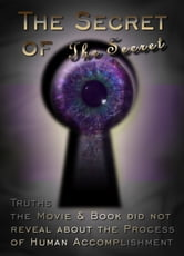 The Secret of The Secret: Truths the Movie & Book did not Reveal about the Process of Human Accomplishment - Truths the Movie & Book did not Reveal about the Process of Human Accomplishment ebook by Frida A. Harris