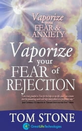 Vaporize your Fear of Rejection ebook by Tom Stone