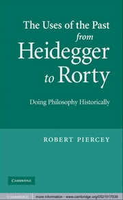 The Uses of the Past from Heidegger to Rorty - Doing Philosophy Historically ebook by Robert Piercey