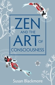 Zen and the Art of Consciousness ebook by Susan Blackmore