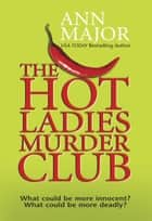 The Hot Ladies Murder Club ebook by Ann Major