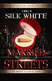 Married to da Streets ebook by Silk White