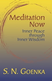 Meditation Now - Inner Peace through Inner Wisdom ebook by S. N. Goenka