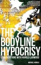 The Bodyline Hypocrisy ebook by Michael Arnold