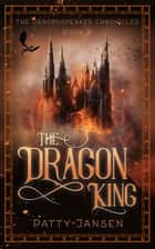 The Dragon King ebook by Patty Jansen