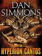 The Hyperion Cantos 4-Book Bundle - Hyperion, The Fall of Hyperion, Endymion, The Rise of Endymion ebook by Dan Simmons