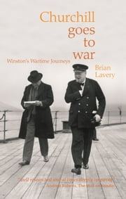 Churchill Goes to War - Winston's Wartime Journeys ebook by Brian Lavery