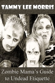 Zombie Mama's Guide to Undead Etiquette ebook by Tammy Lee Morris