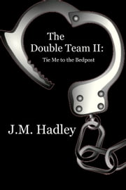 The Double Team II: Tie Me to the Bedpost (Cocktail Series #6) ebook by J.M. Hadley