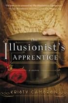 The Illusionist's Apprentice ebook by Kristy Cambron