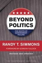 Beyond Politics - The Roots of Government Failure ebook by Gordon Tullock, Randy Simmons