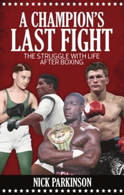 A Champion's Last Fight - The Struggle with Life After Boxing ebook by Nick Parkinson
