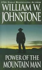 Power of the Mountain Man ebook by William W. Johnstone