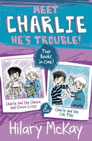 Charlie and the Cheese and Onion Crisps and Charlie and the Cat Flap ebook by Hilary McKay