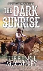 The Dark Sunrise ebook by Terrence McCauley