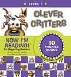 Now I'm Reading! Level 1: Clever Critters (Mixed Vowel Sounds) ebook by Nora Gaydos, Steve Gray