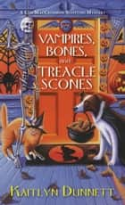 Vampires, Bones and Treacle Scones ebook by Kaitlyn Dunnett