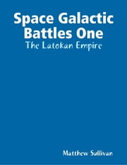 Space Galactic Battles One: The Latokan Empire ebook by Matthew Sullivan