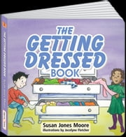 Childrens ebook: The GETTING DRESSED Book - Books for children that teach singing, signing and speech. ebook by Susan Jones Moore