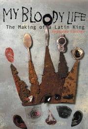 My Bloody Life - The Making of a Latin King ebook by Reymundo Sanchez