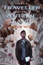 I Met a Traveller in an Antique Land ebook by Connie Willis