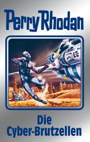 "Perry Rhodan 120: Die Cyber-Brutzellen (Silberband) - 2. Band des Zyklus ""Die Kosmische Hanse"" ebook by Kurt Mahr,Clark Darlton,Peter Griese,H.G. Francis,H.G. Ewers,Marianne Sydow,William Voltz"