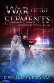 War Of The Elements Book One: The Virtual Realm ebook by Daniel Perusko