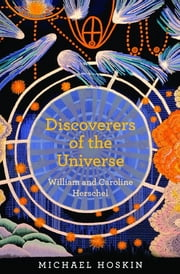 Discoverers of the Universe - William and Caroline Herschel ebook by Michael Hoskin