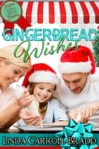 Gingerbread Wishes ebook by Linda Carroll-Bradd